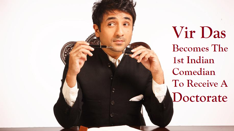 VIR DAS BECOMES THE FIRST INDIAN COMEDIAN TO RECEIVE A DOCTORATE
